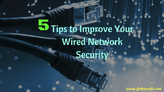 https://globussoft.com/wp-content/uploads/2019/11/5-Tips-to-Improve-Your-Wired-Network-Security.jpg